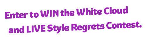Enter to win the White Cloud and LIVE Style regrets contest.